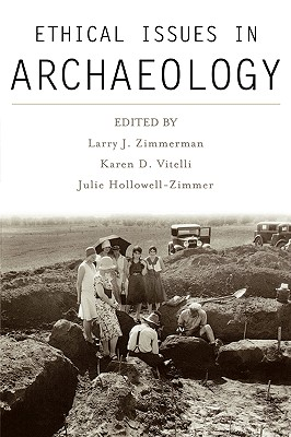 Ethical Issues in Archaeology - Zimmerman, Larry J (Editor), and Vitelli, Karen D (Editor), and Hollowell-Zimmer, Julie (Editor)