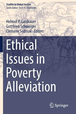 Ethical Issues in Poverty Alleviation - Gaisbauer, Helmut P (Editor), and Schweiger, Gottfried (Editor), and Sedmak, Clemens (Editor)