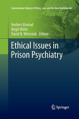 Ethical Issues in Prison Psychiatry - Konrad, Norbert (Editor), and Vollm, Birgit (Editor), and Weisstub, David N (Editor)