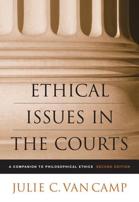 Ethical Issues in the Courts: A Companion to Philosophical Ethics - Van Camp, Julie C