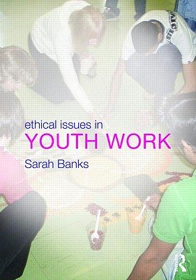 Ethical Issues in Youth Work - Banks, Sarah (Editor)