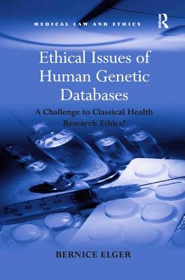 Ethical Issues of Human Genetic Databases: A Challenge to Classical Health Research Ethics? - Elger, Bernice