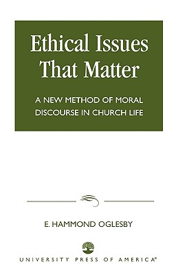 Ethical Issues That Matter: A New Method of Moral Discourse in Church Life - Oglesby, Enoch H, and Oglesby, E Hammond, and Oglesby, Hammond E