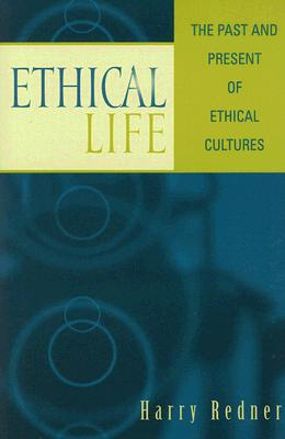 Ethical Life: The Past and Present of Ethical Cultures - Redner, Harry