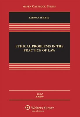 Ethical Problems in the Practice of Law - Lerman, Lisa G, and Lerman, Professor Lisa G, and Schrag, Philip G