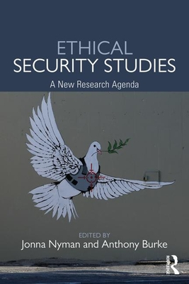 Ethical Security Studies: A New Research Agenda - Nyman, Jonna (Editor), and Burke, Anthony (Editor)