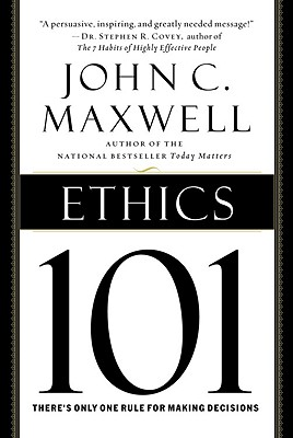 Ethics 101: What Every Leader Needs to Know - Maxwell, John C