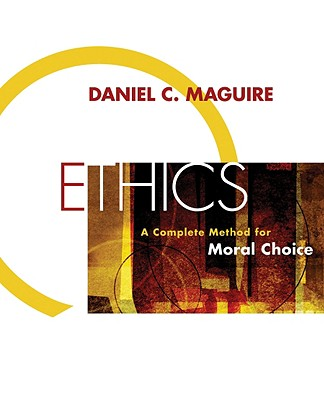 Ethics: A Complete Method for Moral Choice - Maguire, Daniel C
