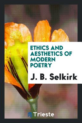 Ethics and Aesthetics of Modern Poetry - Selkirk, J B