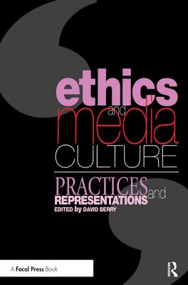 Ethics and Media Culture: Practices and Representations - Berry, David