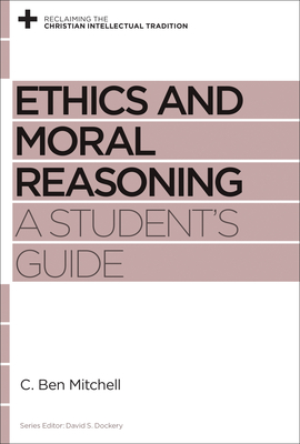 Ethics and Moral Reasoning: A Student's Guide - Mitchell, C Ben
