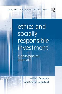 Ethics and Socially Responsible Investment: A Philosophical Approach - Ransome, William, and Sampford, Charles