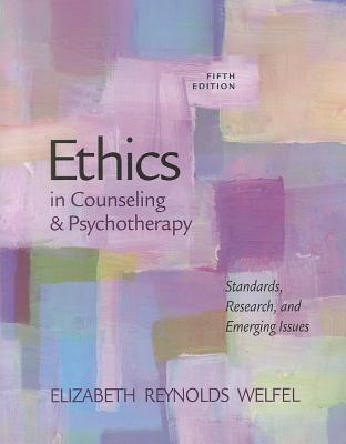 Ethics in Counseling and Psychotherapy: Standards, Research, and Emerging Issues - Welfel, Elizabeth Reynolds, Ph.D.