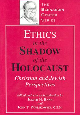 Ethics in the Shadow of the Holocaust: Christian and Jewish Perspectives - Banki, Judith H (Editor), and Pawlikowski, John T (Editor)