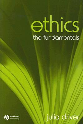 Ethics: The Fundamentals - Driver, Julia