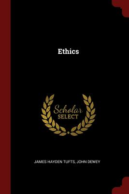 Ethics - Tufts, James Hayden, and Dewey, John