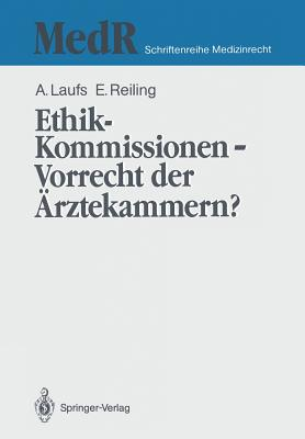 Ethik-Kommissionen -- Vorrecht Der Arztekammern? - Laufs, Adolf, and Reiling, Emil