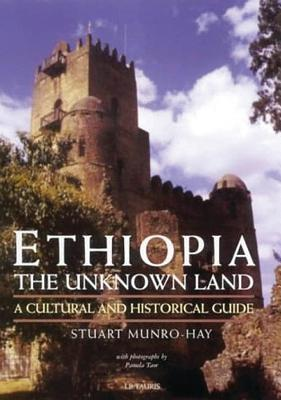 Ethiopia, the Unknown Land: A Cultural and Historical Guide - Munro-Hay, Stuart