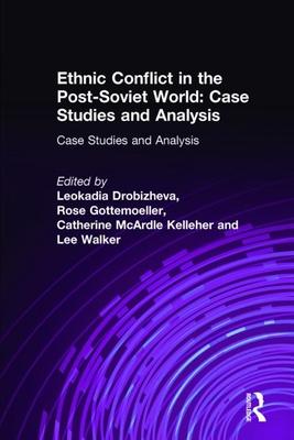 Ethnic Conflict in the Post-Soviet World: Case Studies and Analysis: Case Studies and Analysis - Drobizheva, Leokadia