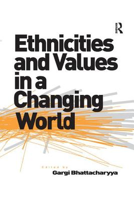 Ethnicities and Values in a Changing World - Bhattacharyya, Gargi (Editor)