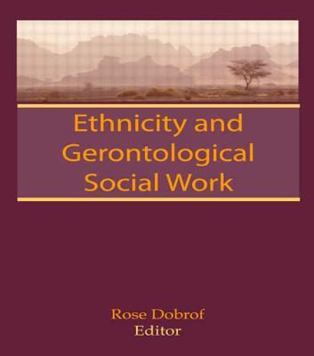 Ethnicity and Gerontological Social Work - Dobrof, Rose