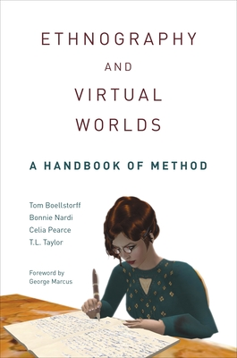 Ethnography and Virtual Worlds: A Handbook of Method - Boellstorff, Tom, and Nardi, Bonnie A., and Pearce, Celia