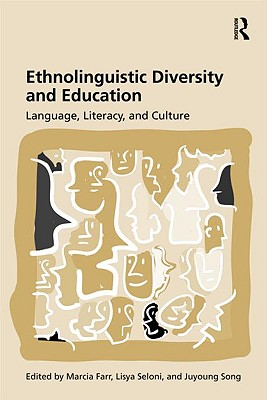 Ethnolinguistic Diversity and Education: Language, Literacy, and Culture - Farr, Marcia (Editor), and Seloni, Lisya (Editor), and Song, Juyoung (Editor)