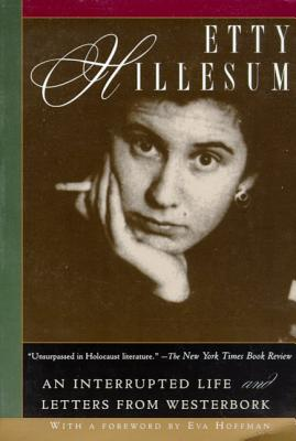 Etty Hillesum: An Interrupted Life and Letters from Westerbork - Hillesum, Etty, and Hoffman, Eva (Foreword by)