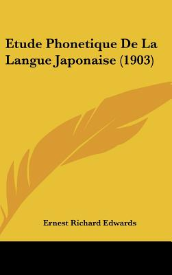 Etude Phonetique de La Langue Japonaise (1903) - Edwards, Ernest Richard