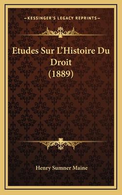 Etudes Sur L'Histoire Du Droit (1889) - Maine, Henry James Sumner, Sir