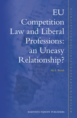 Eu Competition Law and Liberal Professions: An Uneasy Relationship? - Wendt, Ida E
