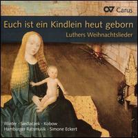 Euch ist ein Kindlein heut geborn: Luthers Weihnachtslieder - Hamburger Ratsmusik; Ina Siedlaczek (soprano); Jan Kobow (tenor); Veronika Winter (soprano); Simone Eckert (conductor)