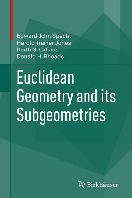 Euclidean Geometry and Its Subgeometries - Specht, Edward John, and Jones, Harold Trainer, and Calkins, Keith G