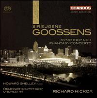 Eugene Goossens: Symphony No. 1; Phantasy Concerto  - Howard Shelley (piano); Melbourne Symphony Orchestra; Richard Hickox (conductor)