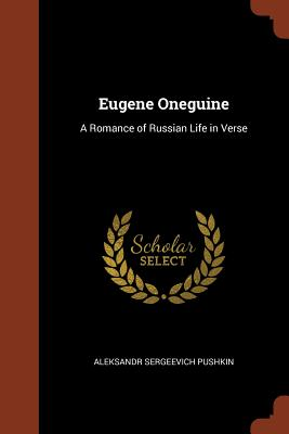 Eugene Oneguine: A Romance of Russian Life in Verse - Pushkin, Aleksandr Sergeevich
