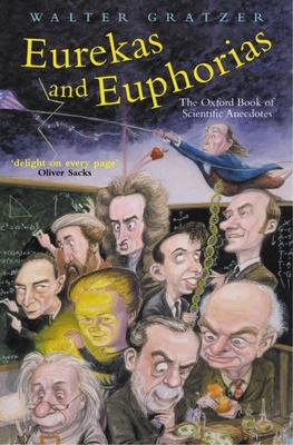 Eurekas and Euphorias: The Oxford Book of Scientific Anecdotes - Gratzer, Walter, Professor