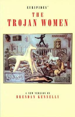 Euripides' the Trojan Women: A New Version - Kennelly, Brendan