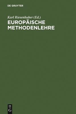 Europaische Methodenlehre: Handbuch Fur Ausbildung Und Praxis - Riesenhuber, Karl (Editor)
