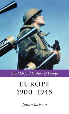 Europe 1900-1945 - Jackson, Julian (Editor)