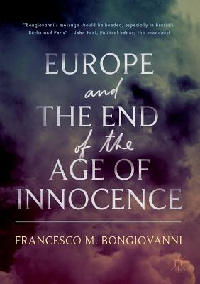 Europe and the End of the Age of Innocence - Bongiovanni, Francesco M