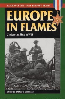 Europe in Flames: Understanding WWII - Goldberg, Harold J.