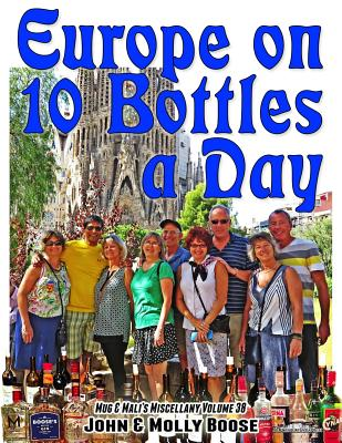 Europe on 10 Bottles a Day: Mug & Mali's Miscellany Volume 38 - Boose, John H, and Boose, Molly L