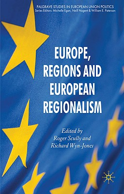 Europe, Regions and European Regionalism - Scully, Roger, and Wyn Jones, Richard (Editor)