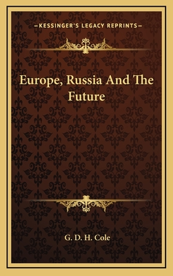 Europe, Russia and the Future - Cole, G D H
