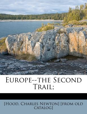 Europe--The Second Trail; - [Hood, Charles Newton (Creator)