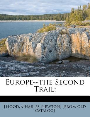 Europe--The Second Trail; - [Hood, Charles Newton (Creator)