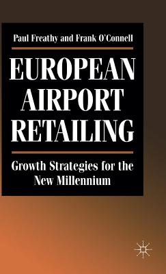 European Airport Retailing: Growth Strategies for the New Millennium - Freathy, Paul, and O'Connell, Frank