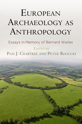 European Archaeology as Anthropology: Essays in Memory of Bernard Wailes - Crabtree, Pam J (Editor)