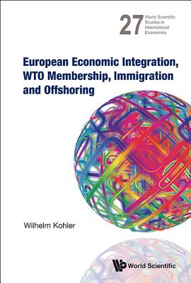 European Economic Integration, Wto Membership, Immigration and Offshoring - Kohler, Wilhelm