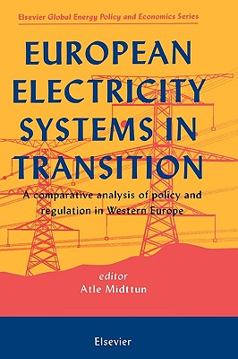 European Electricity Systems in Transition: A Comparative Analysis of Policy and Regulation in Western Europe - Midttun, A